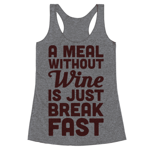 A Meal Without Wine Is Just Breakfast Racerback Tank Top