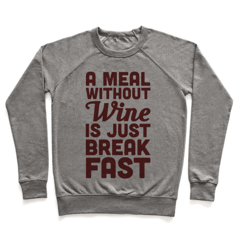 A Meal Without Wine Is Just Breakfast Pullover