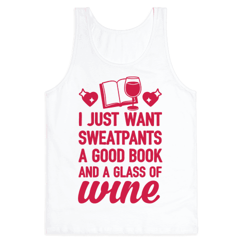 I Just Want Sweatpants A Good Book And A Glass Of Wine Tank Top