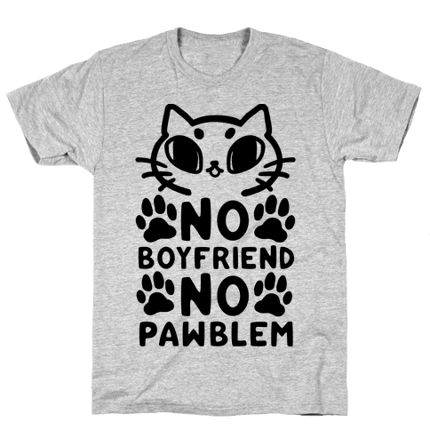 No Boyfriend No Pawblem Mens T-Shirt