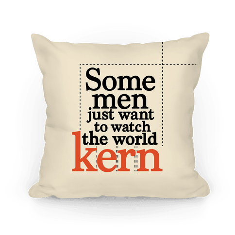 Some Men Just Want To Watch The World Kern Pillow