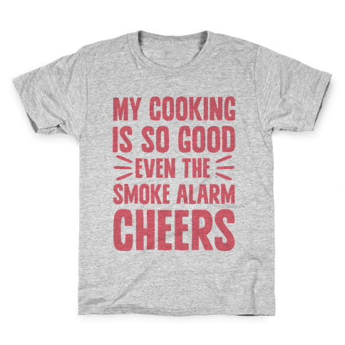 My Cooking Is So Good Even The Smoke Alarm Cheers Kids T-Shirt