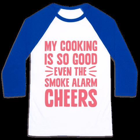 My Cooking Is So Good Even The Smoke Alarm Cheers Baseball Tee