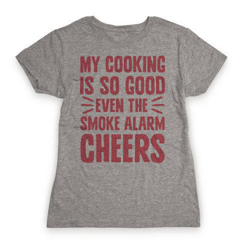 My Cooking Is So Good Even The Smoke Alarm Cheers Womens T-Shirt