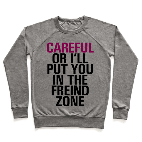 Careful or I'll Put You In The Friend Zone Pullover