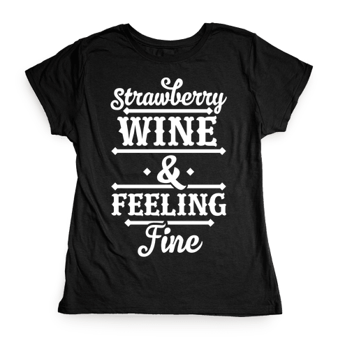 Strawberry Wine and Feeling Fine Womens T-Shirt