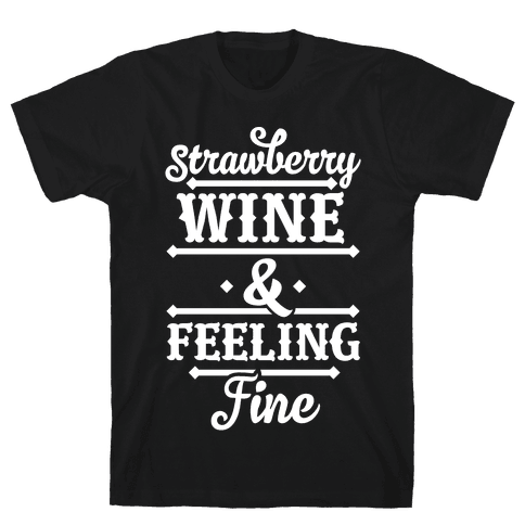 Strawberry Wine and Feeling Fine Mens T-Shirt