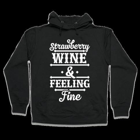 Strawberry Wine and Feeling Fine Hooded Sweatshirt