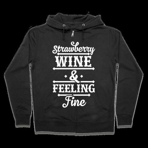 Strawberry Wine and Feeling Fine Zip Hoodie