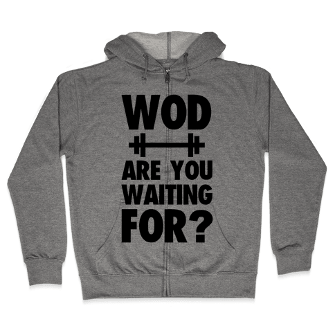 WOD are You Waiting For? Zip Hoodie