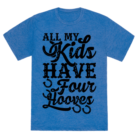 All My Kids Have Four Hooves Tshirt Human