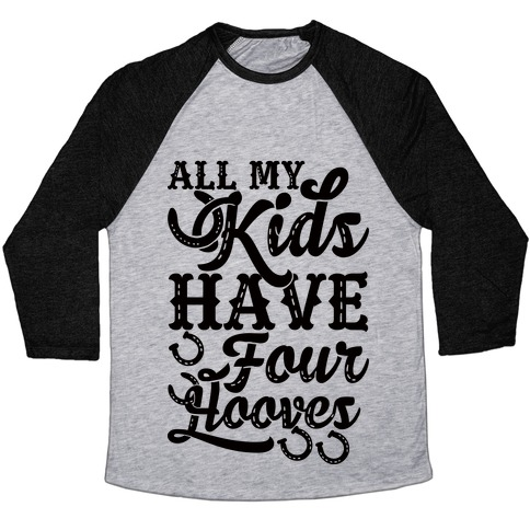 All My Kids Have Four Hooves Baseball Tee