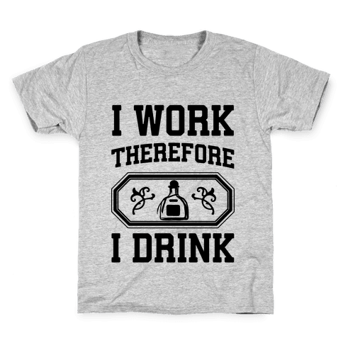 I Work Therefore I Drink (Tequila) Kids T-Shirt