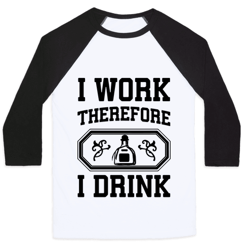 I Work Therefore I Drink (Tequila) Baseball Tee