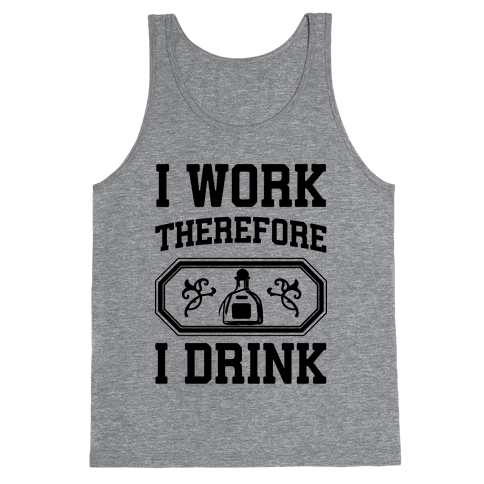 I Work Therefore I Drink (Tequila) Tank Top