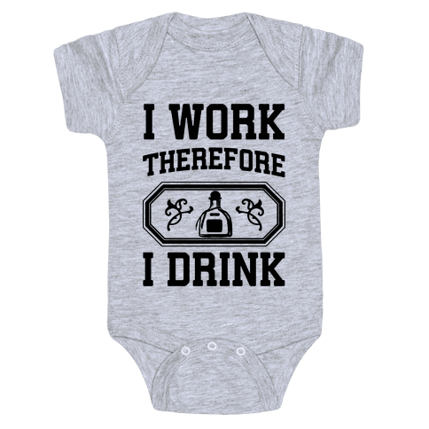 I Work Therefore I Drink (Tequila) Baby Onesy