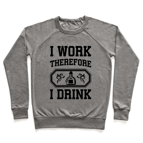 I Work Therefore I Drink (Tequila) Pullover