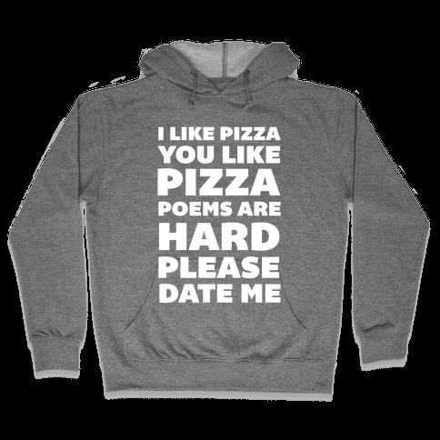 I Like Pizza You Like Pizza Poems Are Hard Please Date Me Hooded Sweatshirt