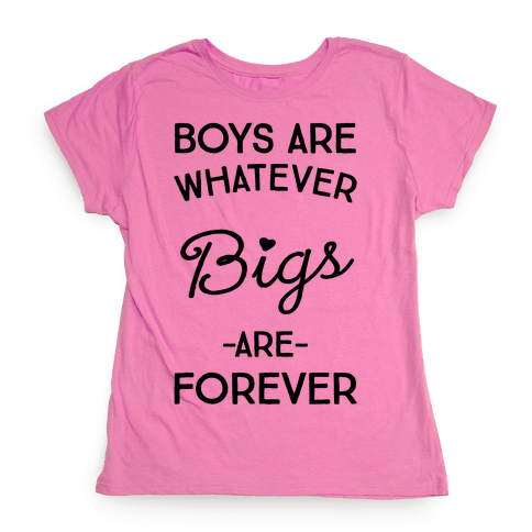 Boys Are Whatever Bigs Are Forever Womens T-Shirt