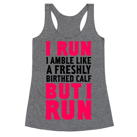 I Run Like A Freshly Birthed Calf, But I Run Racerback Tank Top