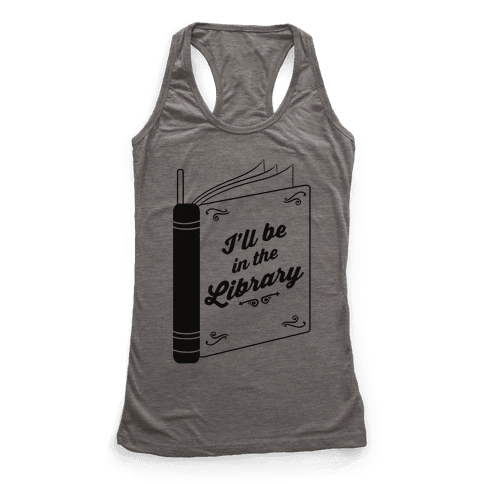 I'll Be In The Library Racerback Tank Top