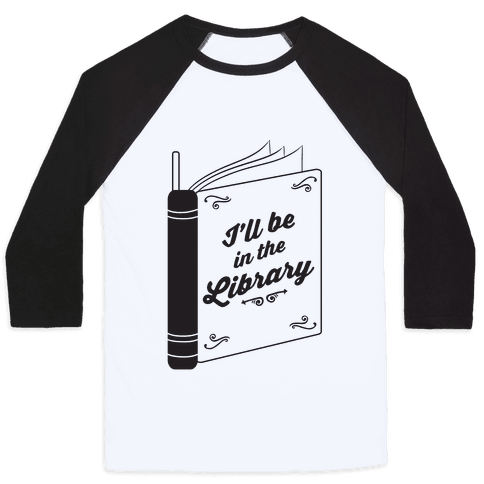 I'll Be In The Library Baseball Tee
