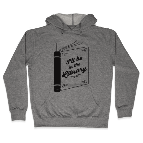 I'll Be In The Library Hooded Sweatshirt