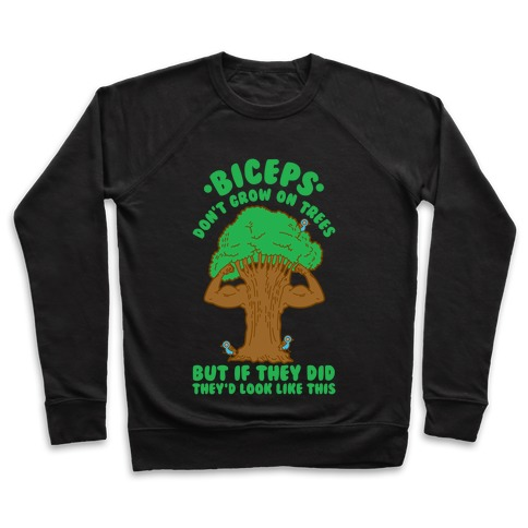 Biceps Don't Grow On Trees But If They Did They'd Look Like This Pullover