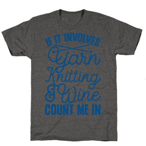 If It Involves Yarn, Knitting, & Wine, Count Me In T-Shirt