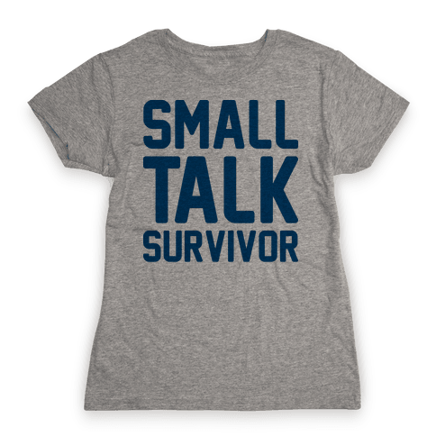 Small Talk Survivor Womens T-Shirt