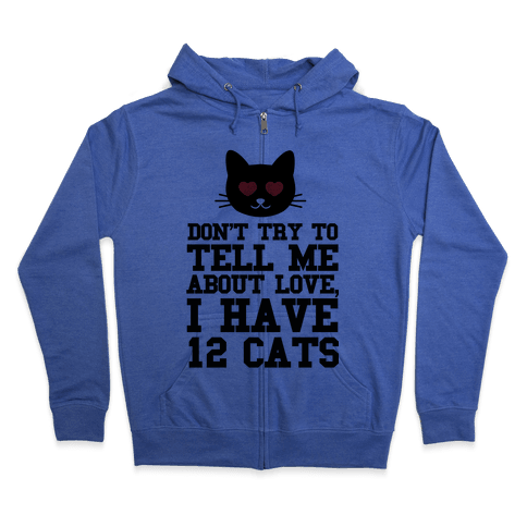 I know Love, I Have Cats Zip Hoodie