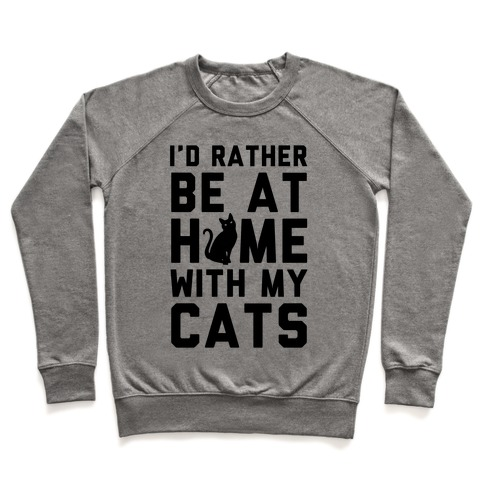 I'd Rather Be At Home With My Cats Pullover