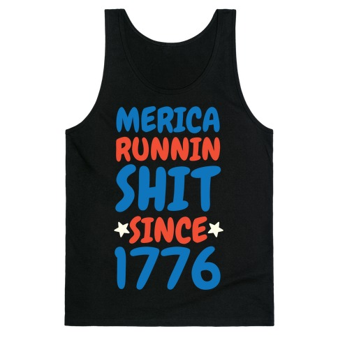 Merica: Runnin Shit Since 1776 Tank Top