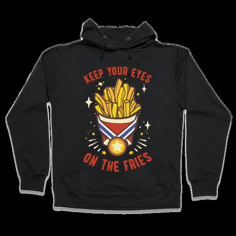 Keep Your Eyes On The Fries Hooded Sweatshirt