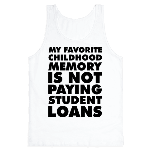 My Favorite Childhood Memory is Not Paying Student Loans Tank Top