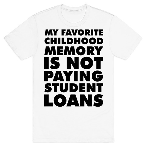 My Favorite Childhood Memory is Not Paying Student Loans Mens T-Shirt