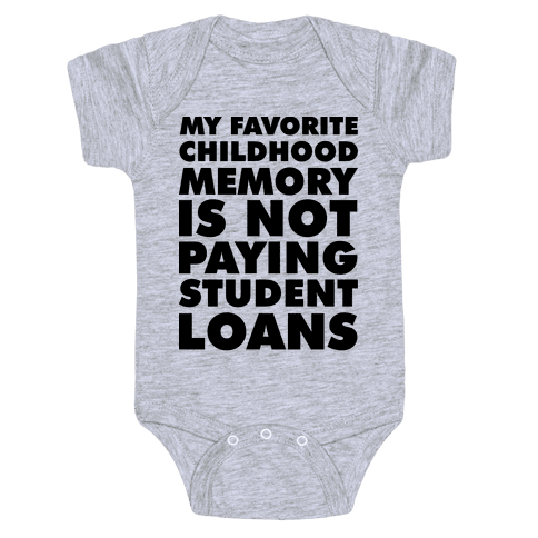 My Favorite Childhood Memory is Not Paying Student Loans Baby Onesy