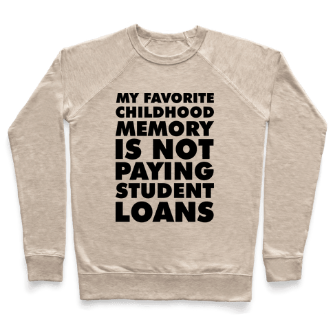 My Favorite Childhood Memory is Not Paying Student Loans Pullover