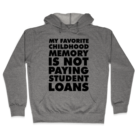 My Favorite Childhood Memory is Not Paying Student Loans Hooded Sweatshirt