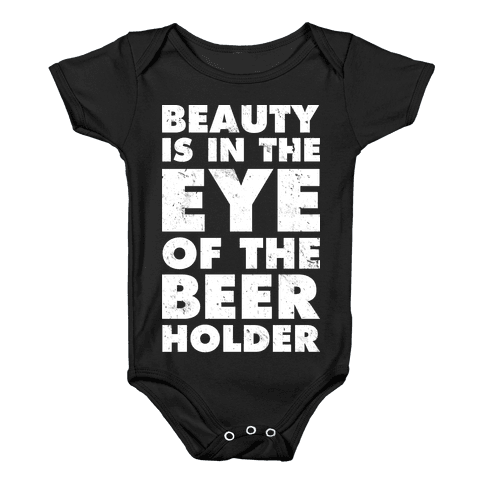 Beauty is in the Eye of the Beer Holder Baby Onesy