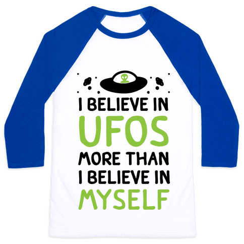 I Believe In UFOs More Than I Believe In Myself Baseball Tee
