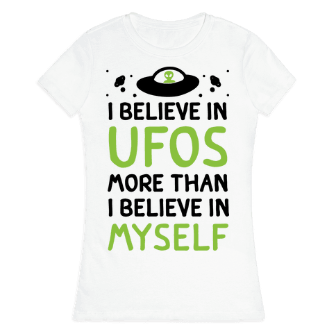 I Believe In UFOs More Than I Believe In Myself Womens T-Shirt