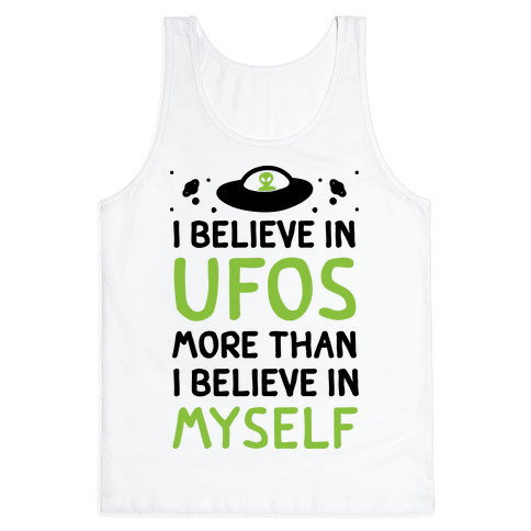 I Believe In UFOs More Than I Believe In Myself Tank Top