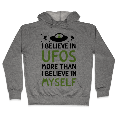 I Believe In UFOs More Than I Believe In Myself Hooded Sweatshirt