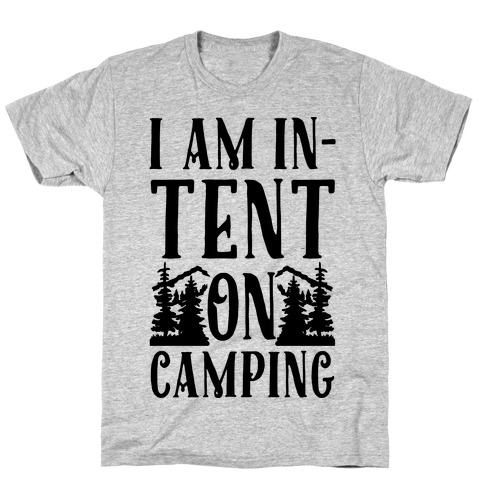 I Am In-Tent On Camping T-Shirt