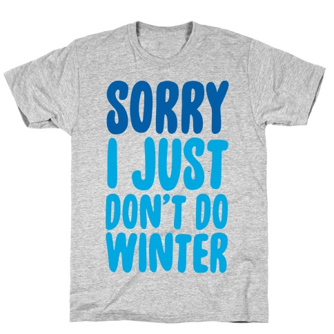 Sorry I Just Don't Do Winter T-Shirt