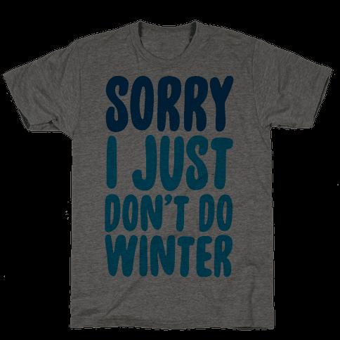 Sorry I Just Don't Do Winter Mens/Unisex T-Shirt
