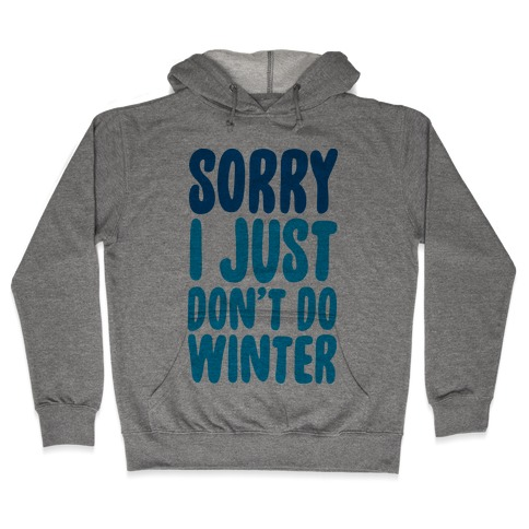 Sorry I Just Don't Do Winter Hooded Sweatshirt