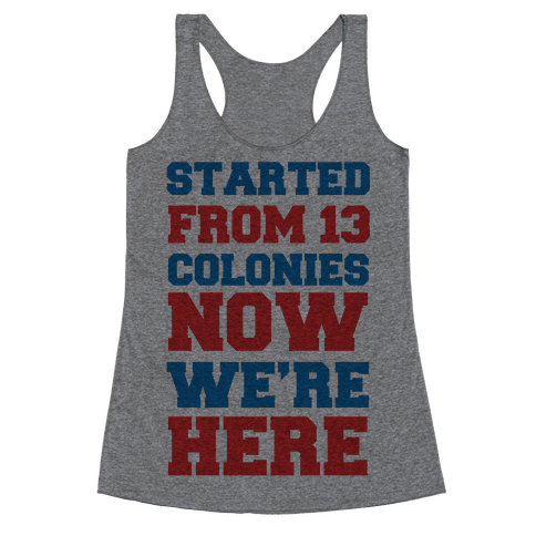 Started From 13 Colonies Now We're Here Racerback Tank Top