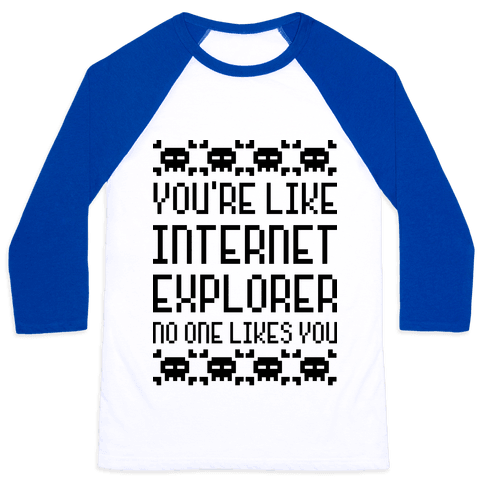 You're Like Internet Explorer Baseball Tee